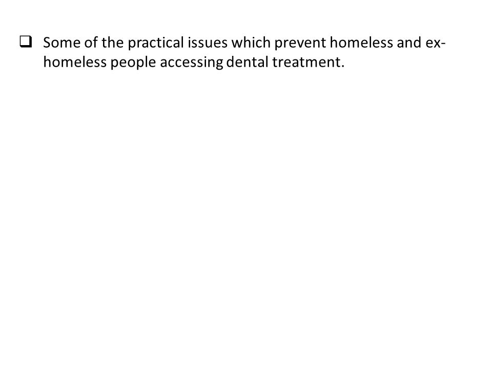  We also looked at some of the attitude barriers (both by the patient and the practitioners) which impacts negatively on those accessing dental treatment