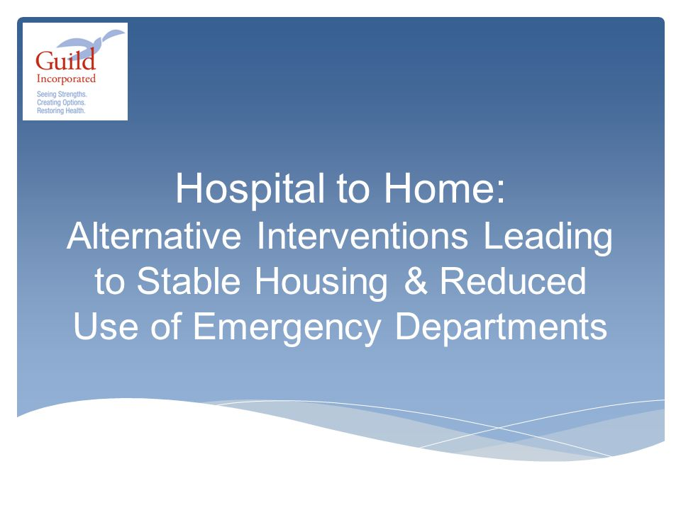 Hospital to Home: Alternative Interventions Leading to Stable Housing & Reduced Use of Emergency Departments