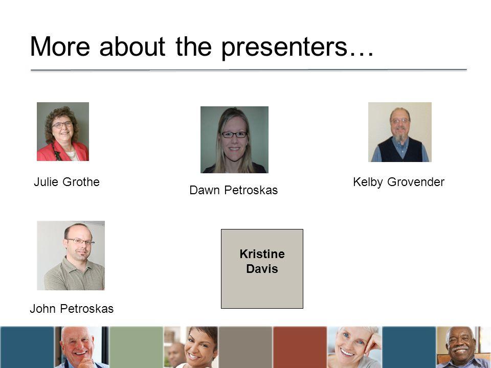 More about the presenters… Julie GrotheKelby Grovender Dawn Petroskas John Petroskas Kristine Davis