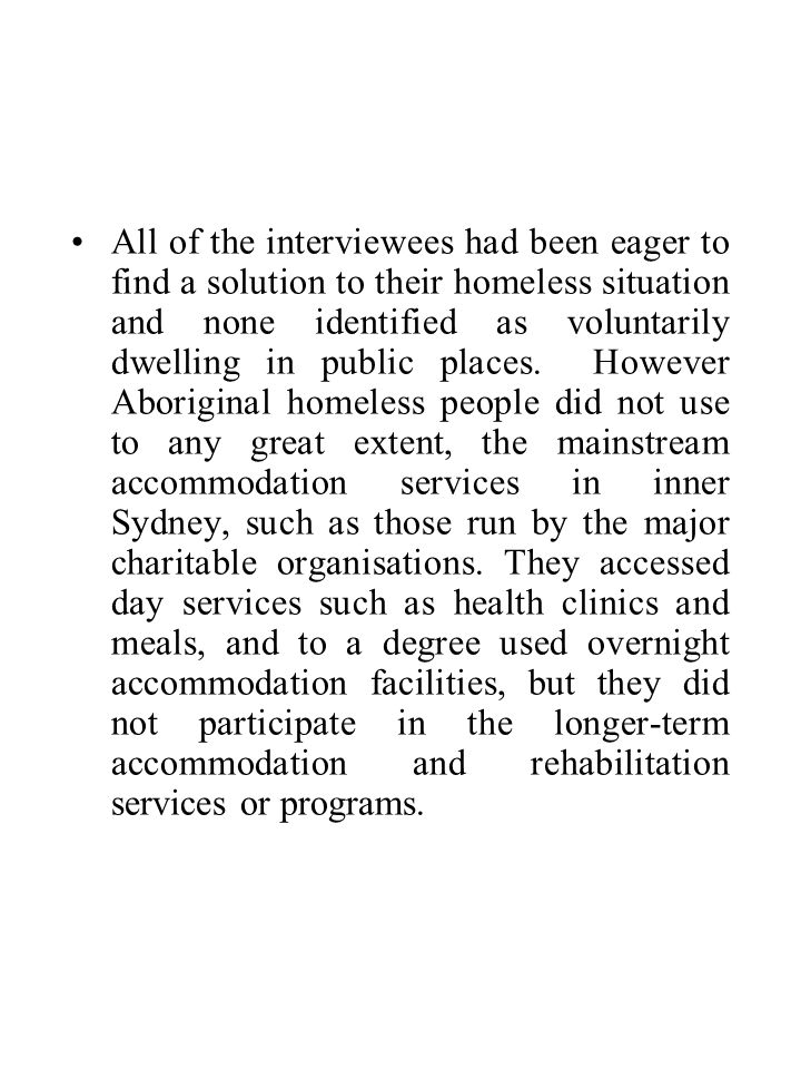 All of the interviewees had been eager to find a solution to their homeless situation and none identified as voluntarily dwelling in public places.