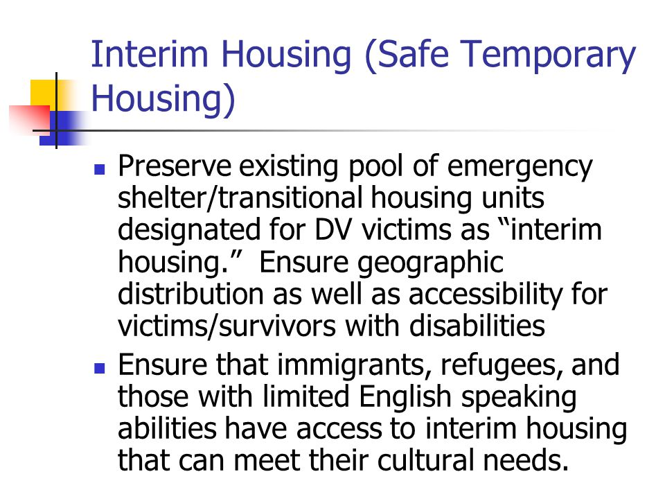 """Interim Housing (Safe Temporary Housing) Preserve existing pool of emergency shelter/transitional housing units designated for DV victims as """"interim"""