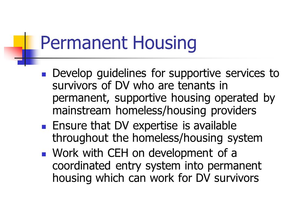 Permanent Housing Develop guidelines for supportive services to survivors of DV who are tenants in permanent, supportive housing operated by mainstrea
