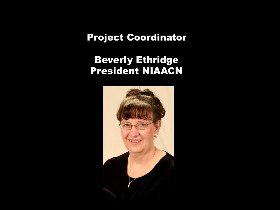 Project Coordinator Beverly Ethridge President NIAACN