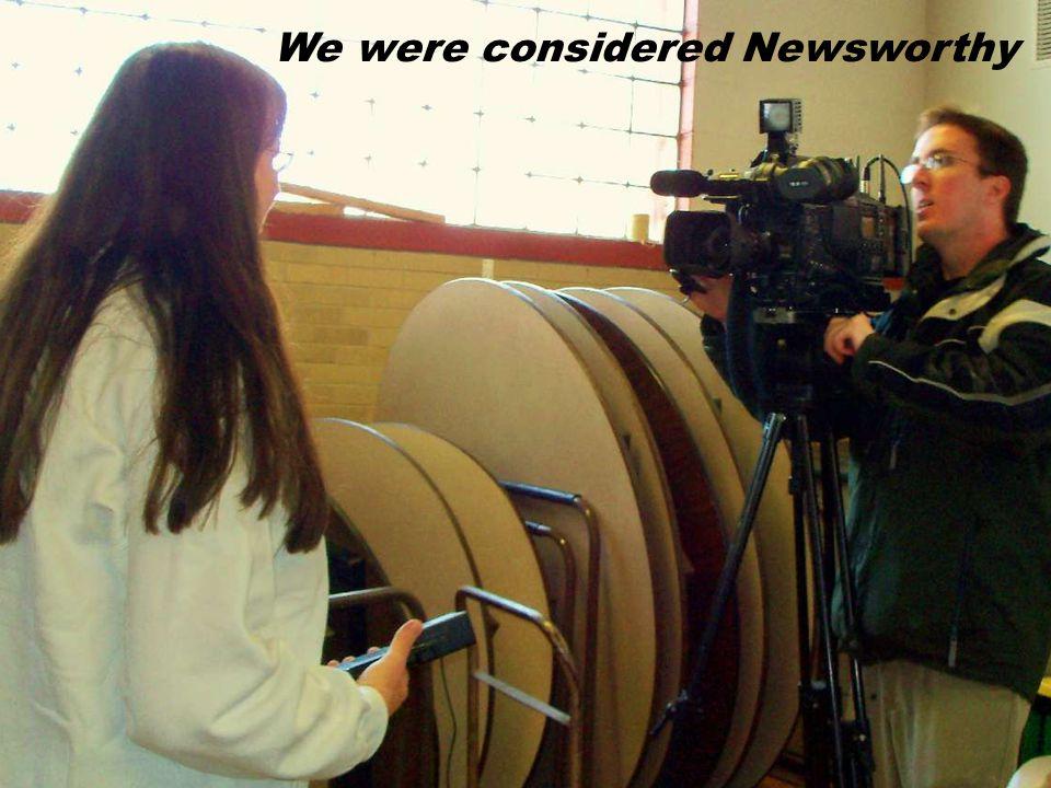 We were considered Newsworthy