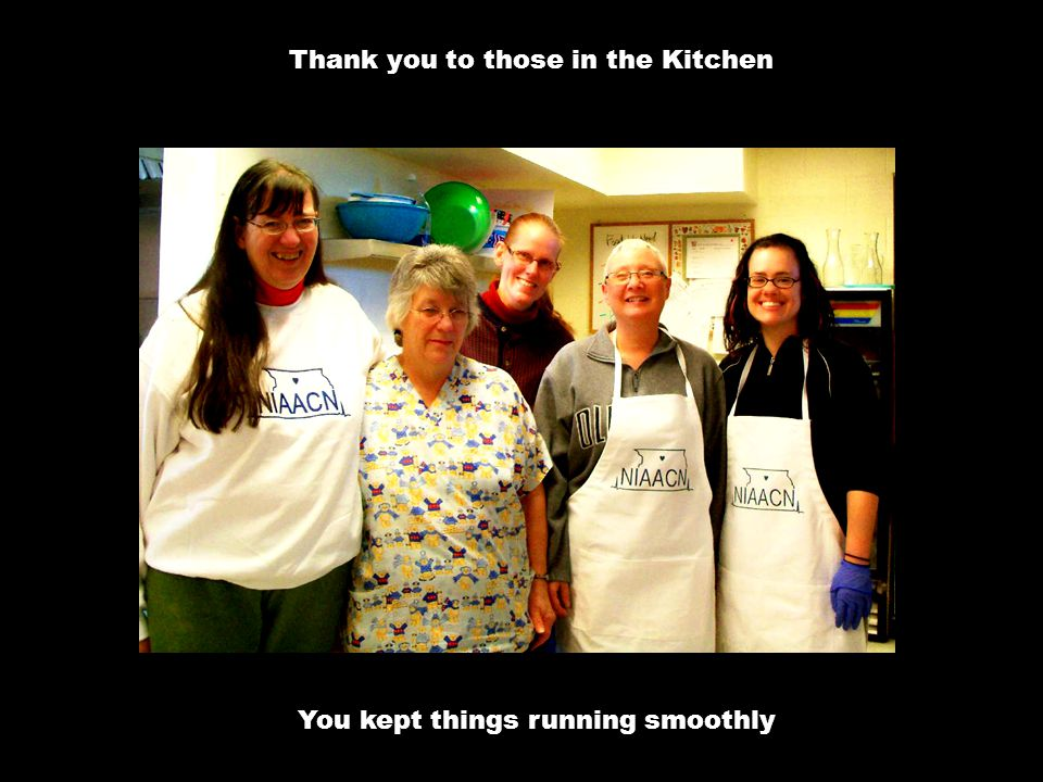 Thank you to those in the Kitchen You kept things running smoothly