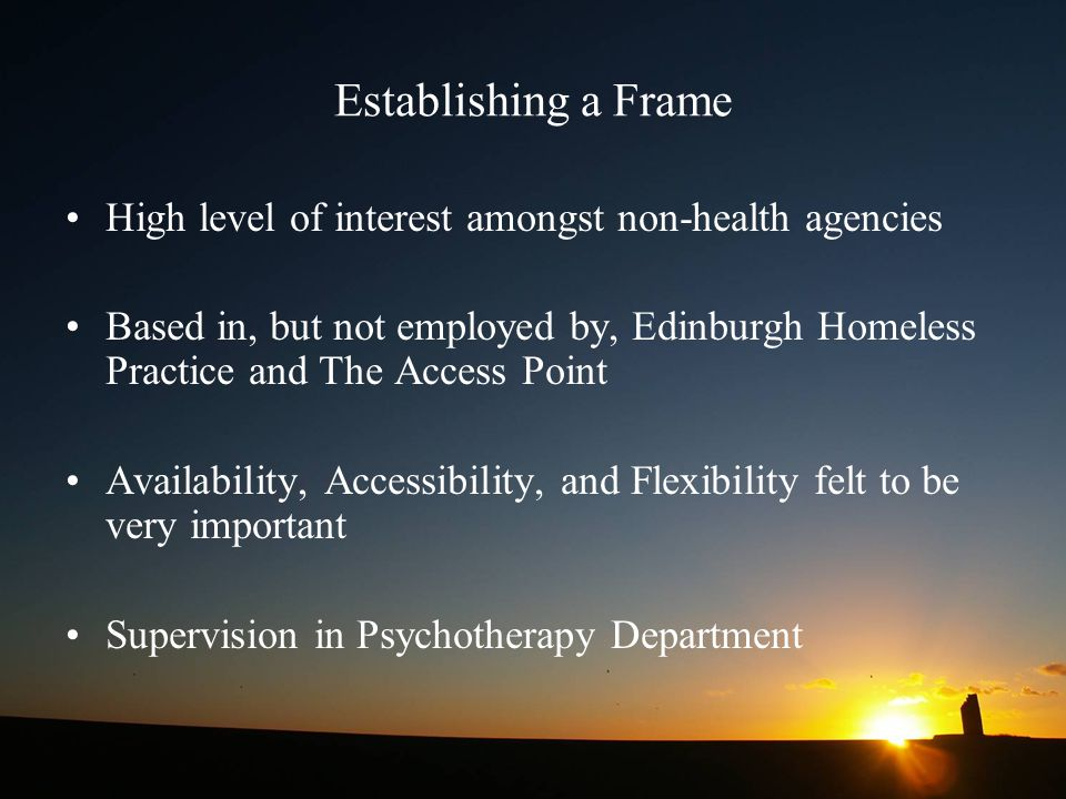 Establishing a Frame High level of interest amongst non-health agencies Based in, but not employed by, Edinburgh Homeless Practice and The Access Poin