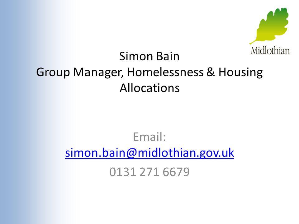 Simon Bain Group Manager, Homelessness & Housing Allocations Email: simon.bain@midlothian.gov.uk simon.bain@midlothian.gov.uk 0131 271 6679