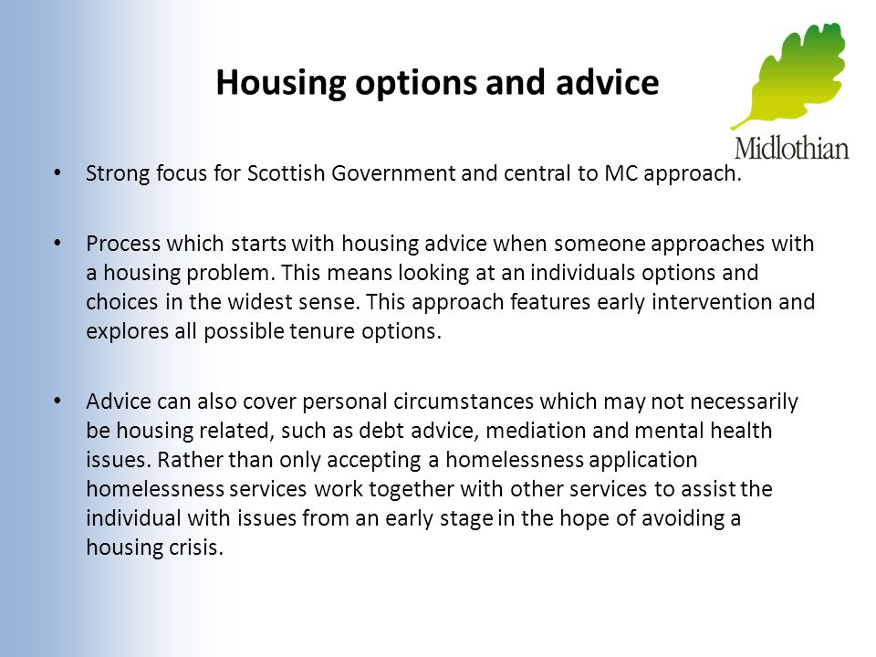 Housing options and advice Strong focus for Scottish Government and central to MC approach. Process which starts with housing advice when someone appr