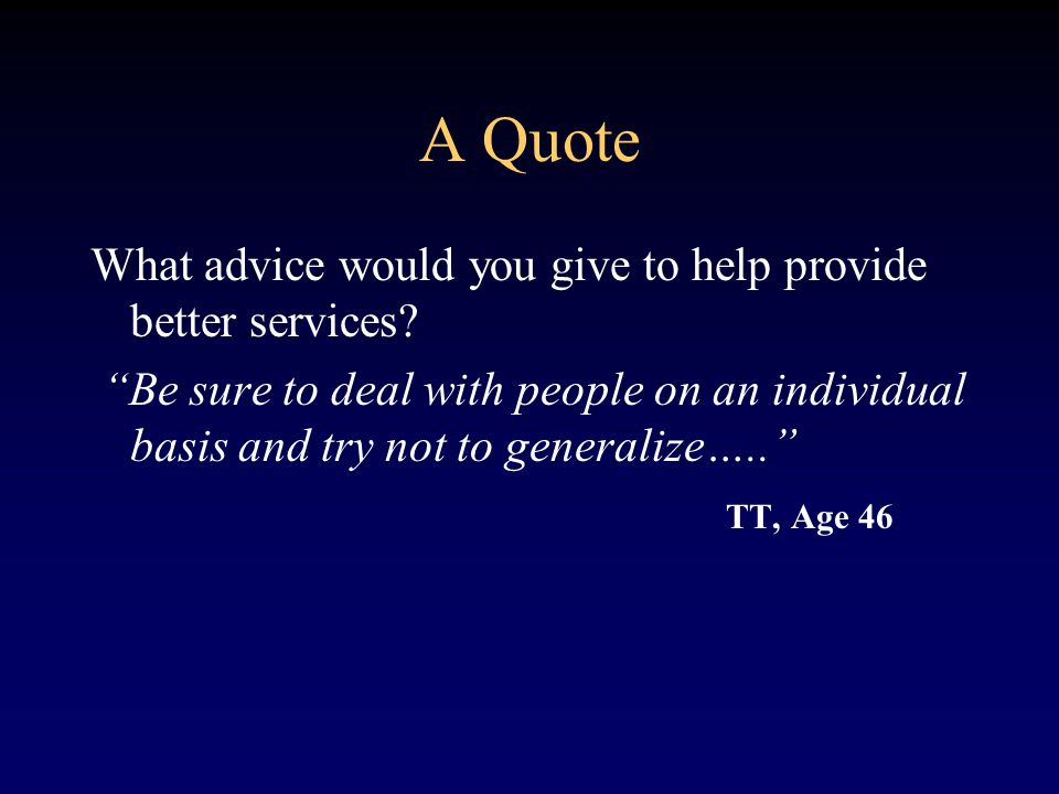 A Quote What advice would you give to help provide better services.