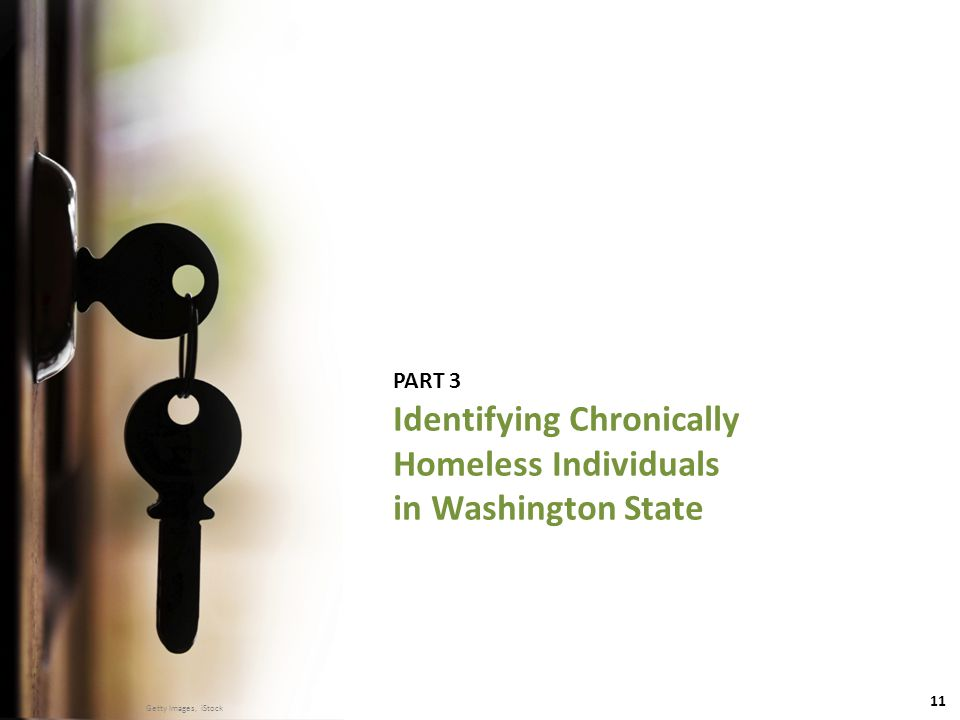 11 DSHS | Research and Data Analysis Division ● MAY 22, 2014 PART 3 Identifying Chronically Homeless Individuals in Washington State Getty Images, iStock