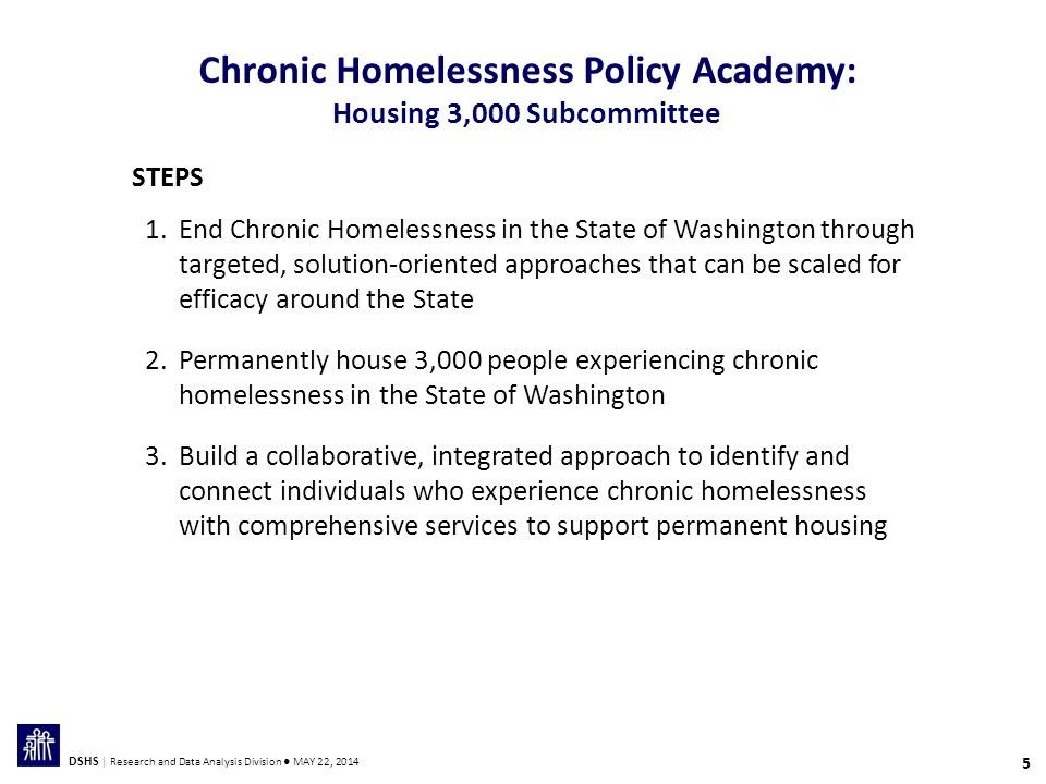 16 DSHS | Research and Data Analysis Division ● MAY 22, 2014 Characteristics of Washington's Chronically Homeless Population HEALTH AND BEHAVIORAL HEALTH CONDITIONS TOTAL ENTRIES = 4,345* n = 612n = 2,089n = 1,702n = 1,968n = 3,037 *NOTE: This data represents all HMIS entries in the state in CY 2012, with the exception of Clark, Pierce, Snohomish, and Spokane counties.