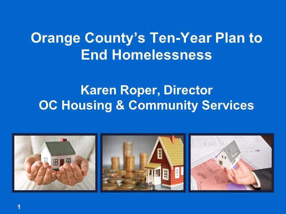 1 Orange County's Ten-Year Plan to End Homelessness Karen Roper, Director OC Housing & Community Services