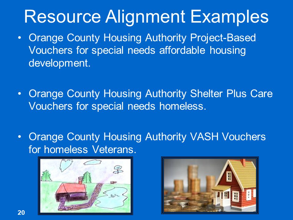 20 Resource Alignment Examples Orange County Housing Authority Project-Based Vouchers for special needs affordable housing development.
