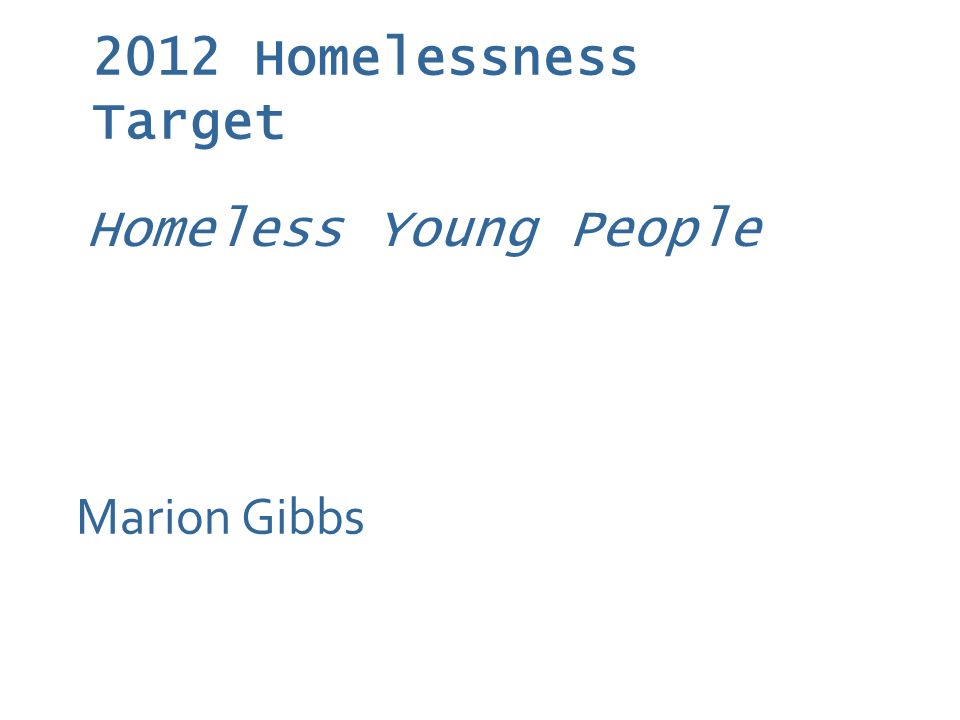 2012 Homelessness Target Marion Gibbs Homeless Young People