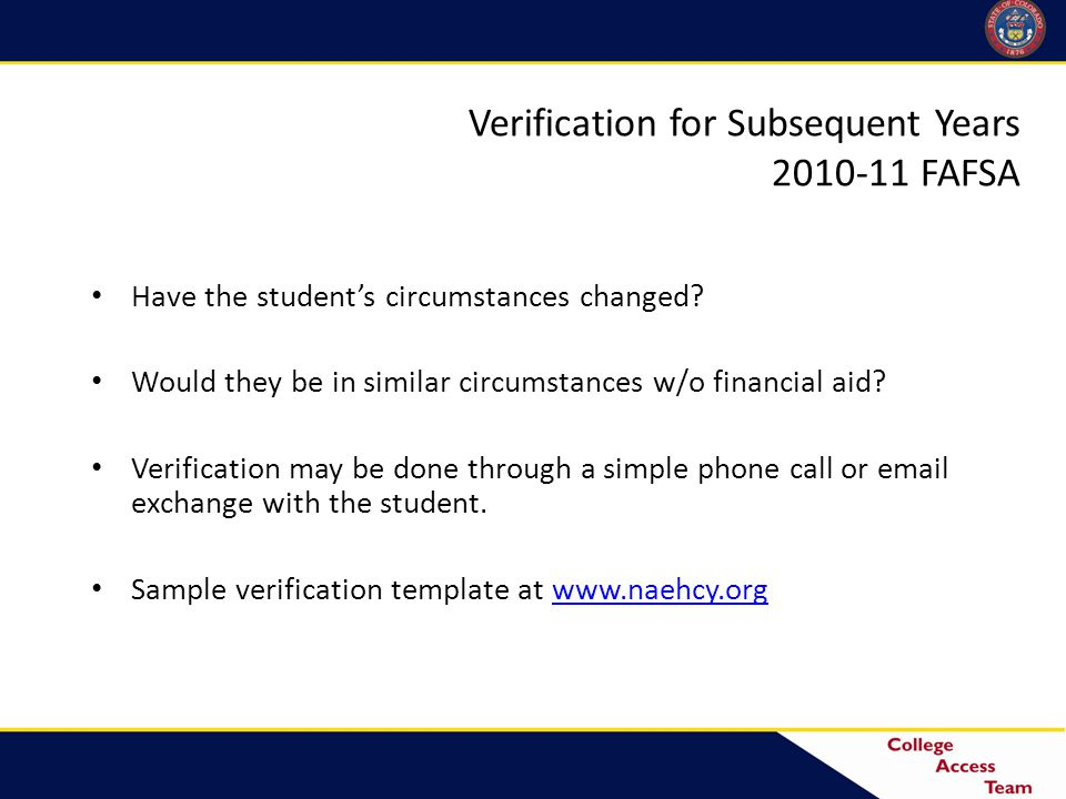 Verification for Subsequent Years 2010-11 FAFSA Have the student's circumstances changed.