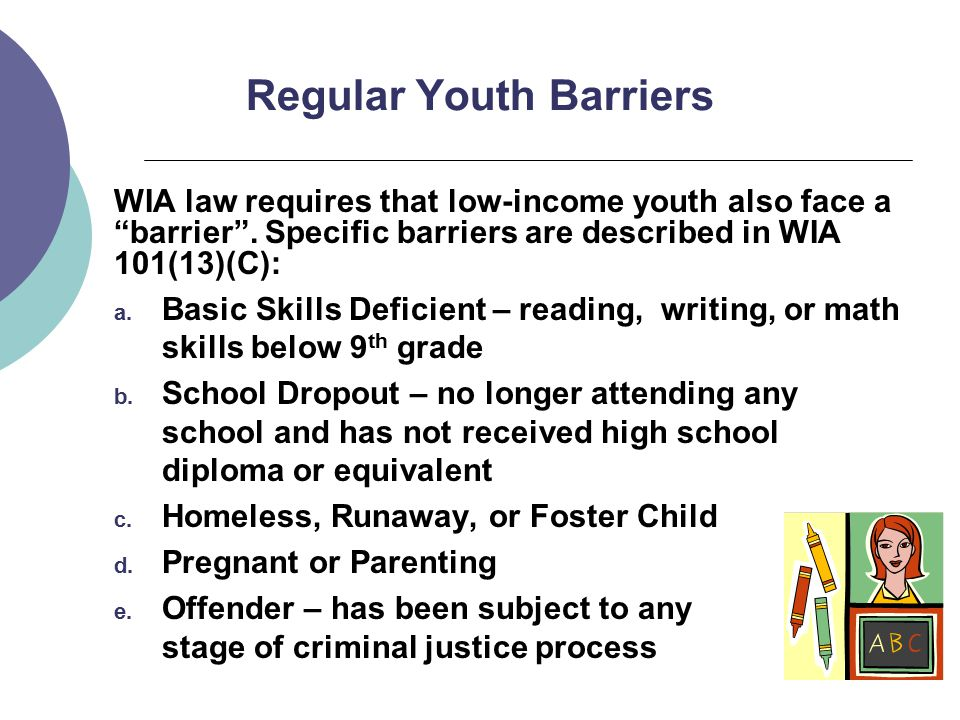 Regular Youth Barriers WIA law requires that low-income youth also face a barrier .