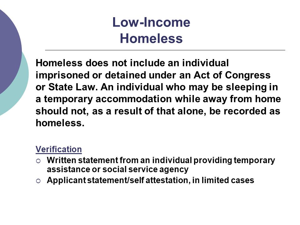 Low-Income Homeless Homeless does not include an individual imprisoned or detained under an Act of Congress or State Law.