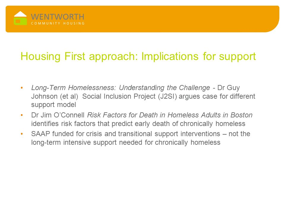 Housing First approach: Implications for support Long-Term Homelessness: Understanding the Challenge - Dr Guy Johnson (et al) Social Inclusion Project
