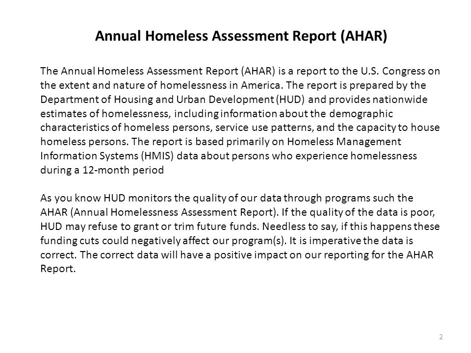 Annual Homeless Assessment Report (AHAR) The Annual Homeless Assessment Report (AHAR) is a report to the U.S.