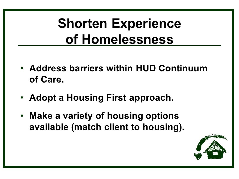 Shorten Experience of Homelessness Address barriers within HUD Continuum of Care.
