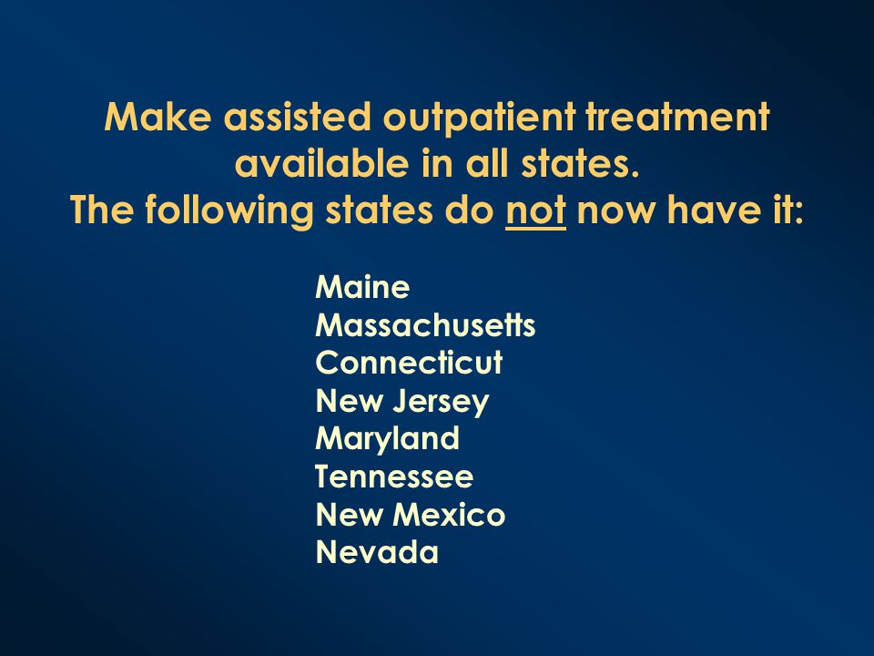 Make assisted outpatient treatment available in all states.