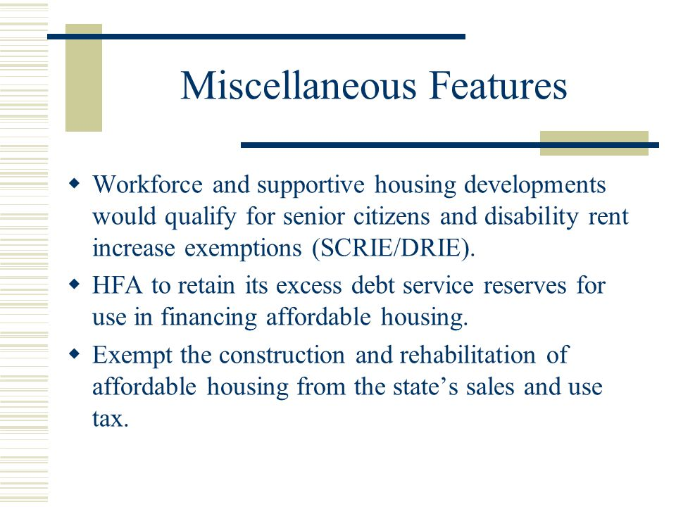 Miscellaneous Features  Workforce and supportive housing developments would qualify for senior citizens and disability rent increase exemptions (SCRIE/DRIE).