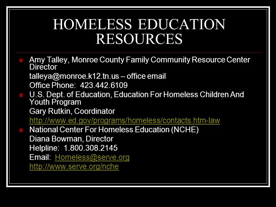 HOMELESS EDUCATION RESOURCES Amy Talley, Monroe County Family Community Resource Center Director talleya@monroe.k12.tn.us – office email Office Phone:
