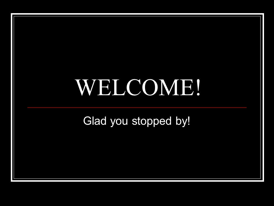 WELCOME! Glad you stopped by!