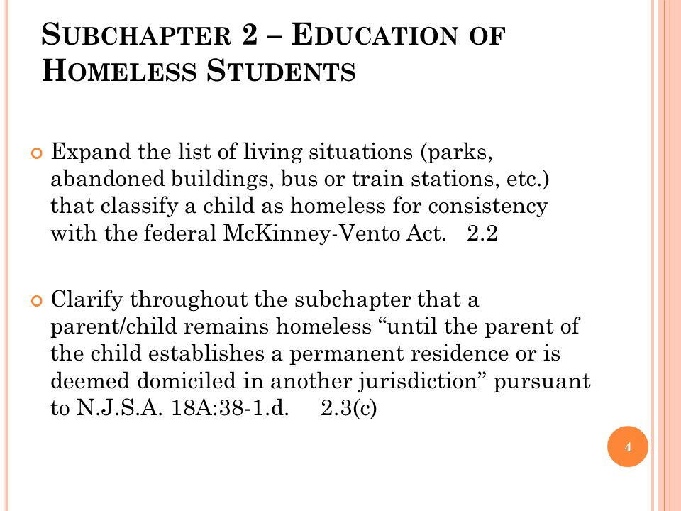 S UBCHAPTER 2 – E DUCATION OF H OMELESS S TUDENTS Expand the list of living situations (parks, abandoned buildings, bus or train stations, etc.) that classify a child as homeless for consistency with the federal McKinney-Vento Act.