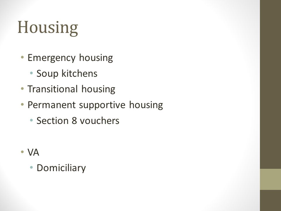 Housing Emergency housing Soup kitchens Transitional housing Permanent supportive housing Section 8 vouchers VA Domiciliary