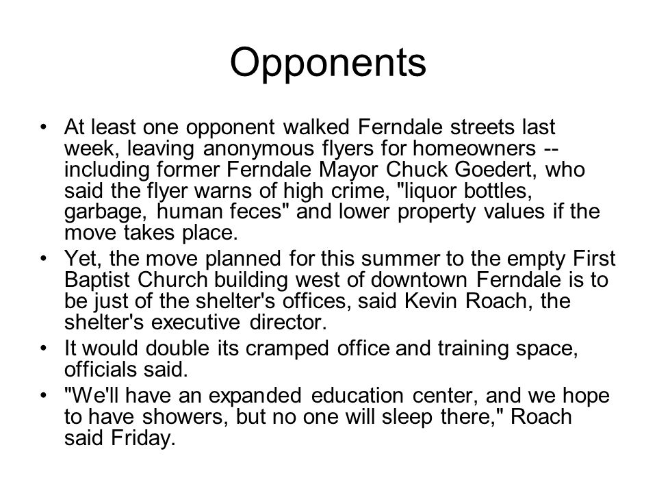 Opponents At least one opponent walked Ferndale streets last week, leaving anonymous flyers for homeowners -- including former Ferndale Mayor Chuck Go