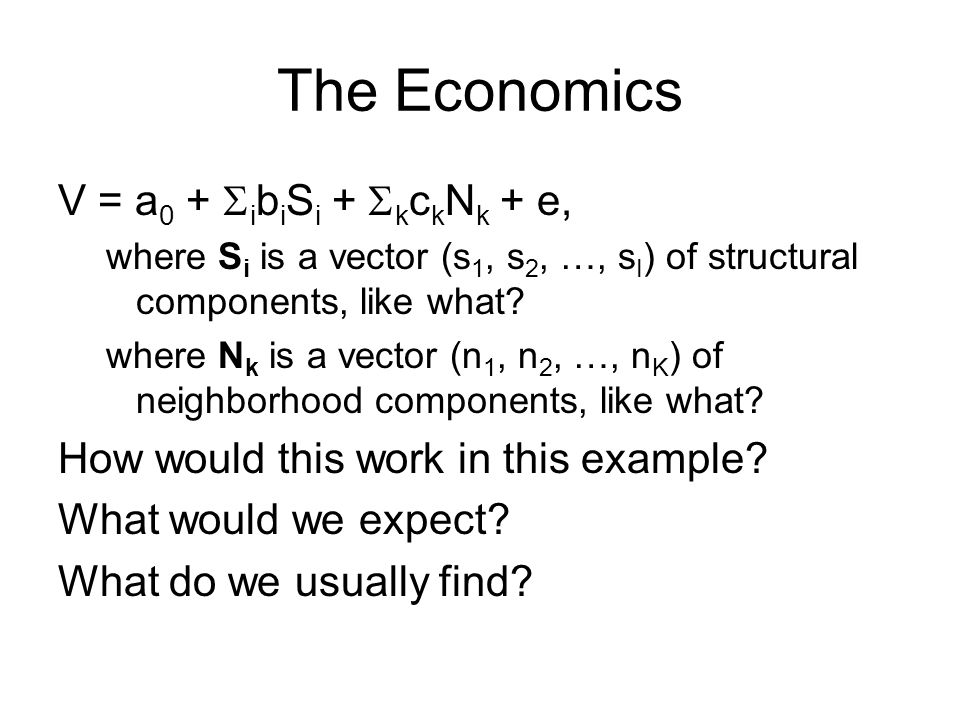 The Economics V = a 0 +  i b i S i +  k c k N k + e, where S i is a vector (s 1, s 2, …, s I ) of structural components, like what? where N k is a v