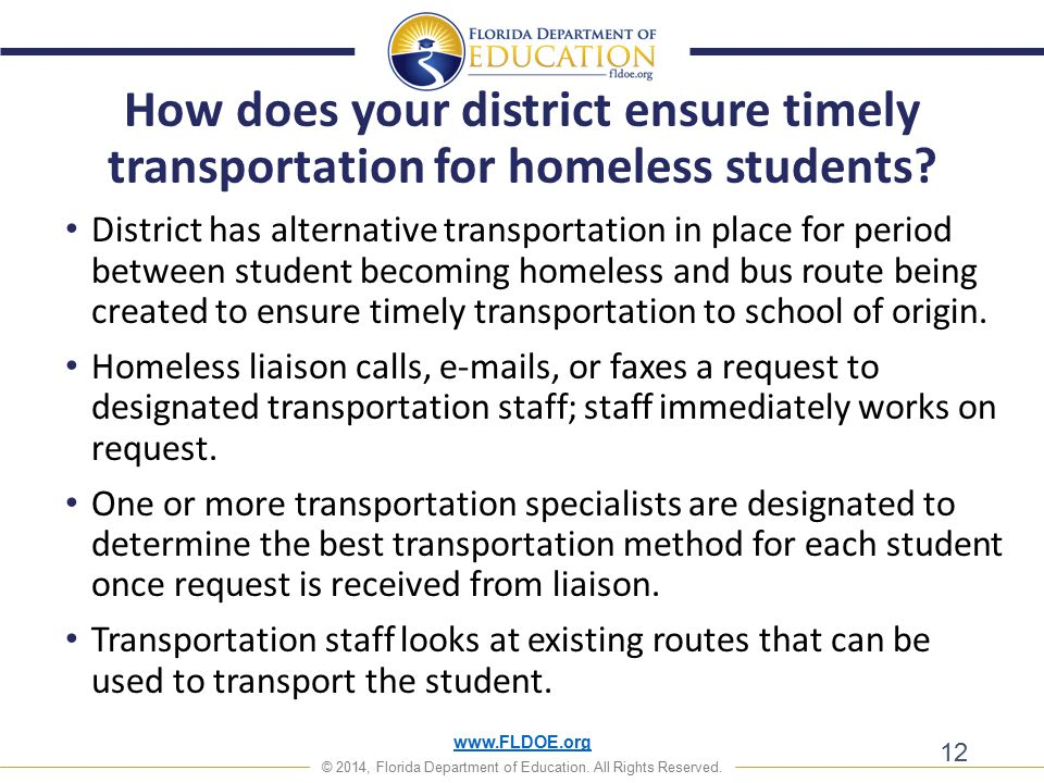 www.FLDOE.org © 2014, Florida Department of Education. All Rights Reserved. How does your district ensure timely transportation for homeless students?