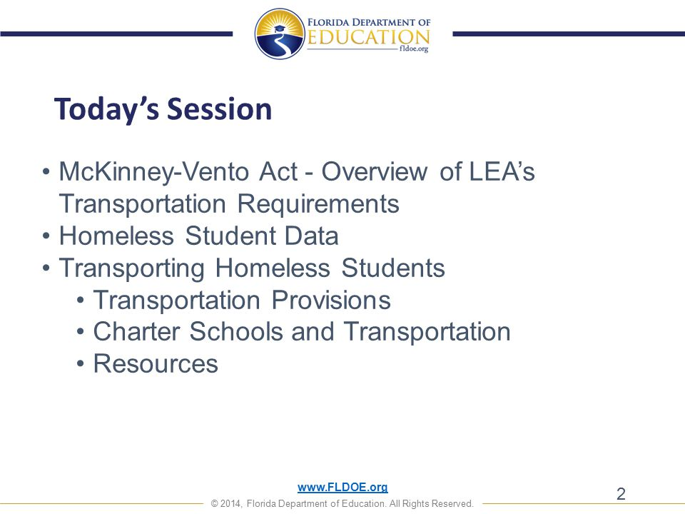 www.FLDOE.org © 2014, Florida Department of Education. All Rights Reserved. Today's Session 2 McKinney-Vento Act - Overview of LEA's Transportation Re