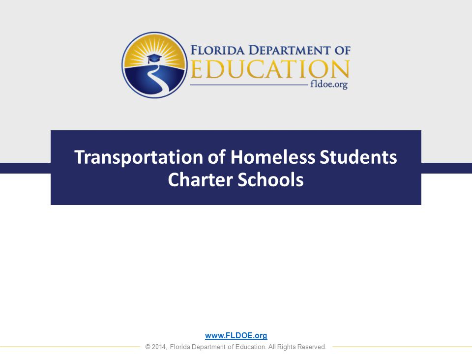 www.FLDOE.org © 2014, Florida Department of Education. All Rights Reserved. Transportation of Homeless Students Charter Schools