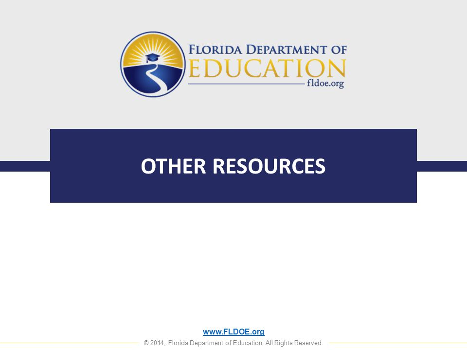 www.FLDOE.org © 2014, Florida Department of Education. All Rights Reserved. OTHER RESOURCES