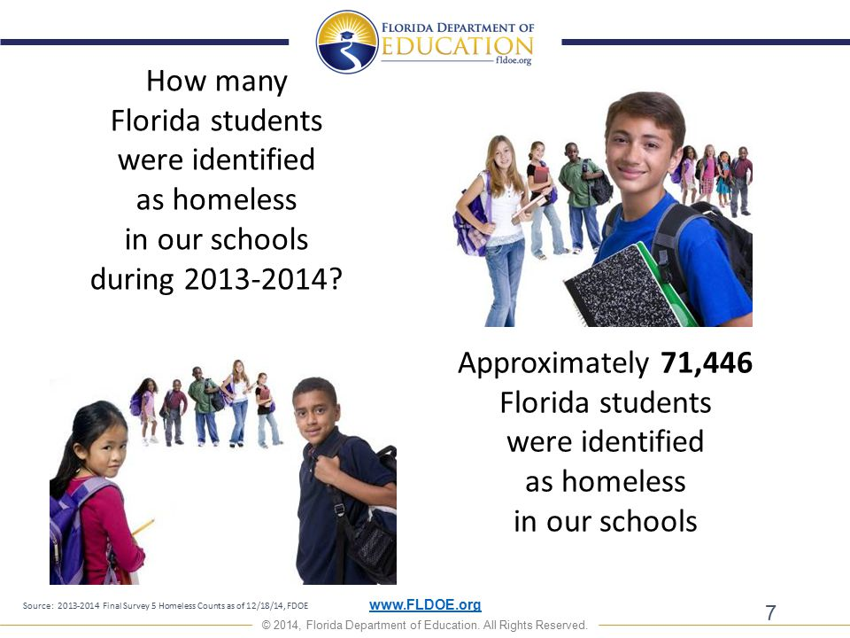 www.FLDOE.org © 2014, Florida Department of Education. All Rights Reserved. 7 Approximately 71,446 Florida students were identified as homeless in our