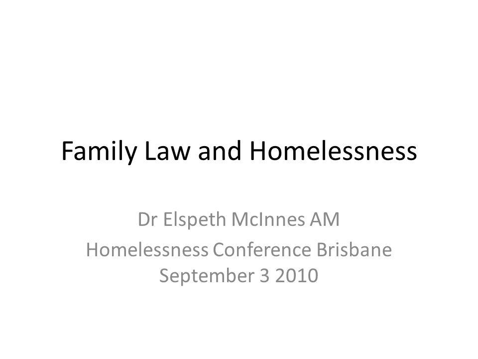 Family Law and Homelessness Dr Elspeth McInnes AM Homelessness Conference Brisbane September 3 2010