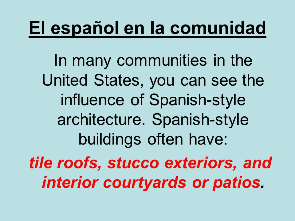 El español en la comunidad In many communities in the United States, you can see the influence of Spanish-style architecture. Spanish-style buildings