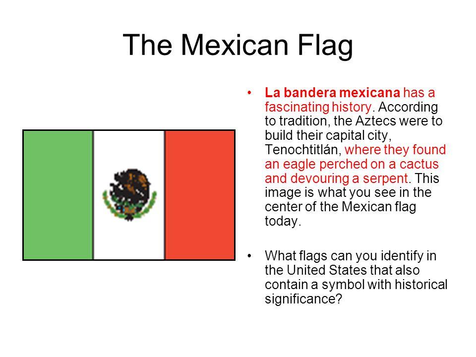 The Mexican Flag La bandera mexicana has a fascinating history.