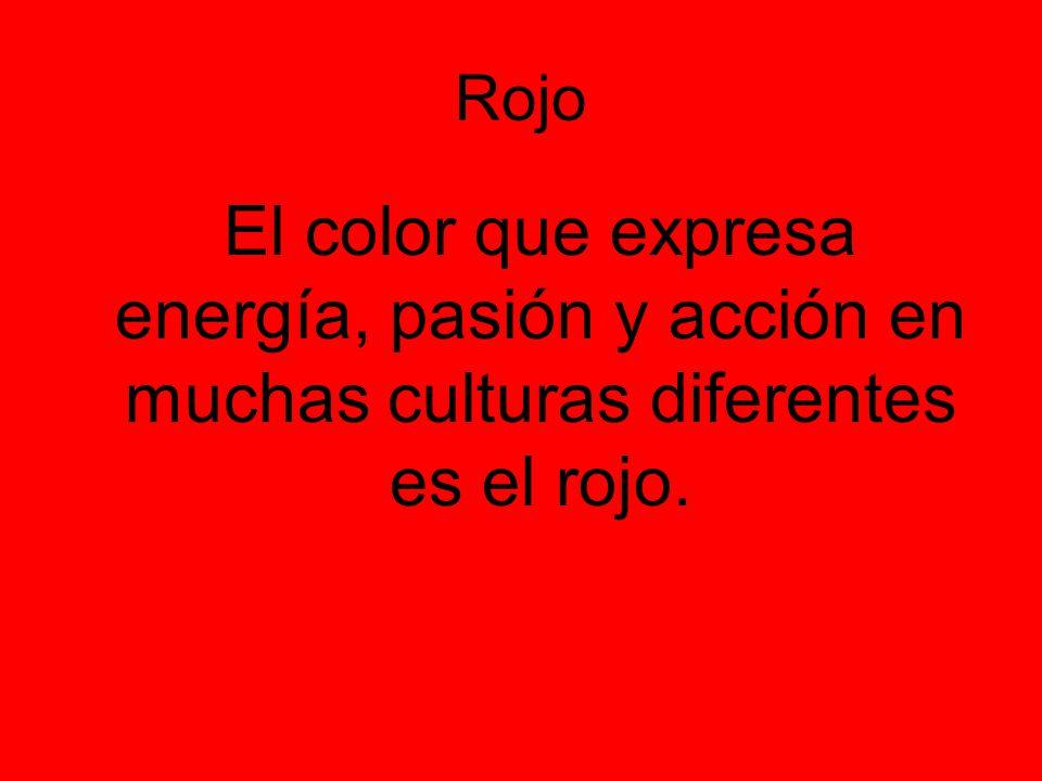 Rojo El color que expresa energía, pasión y acción en muchas culturas diferentes es el rojo.