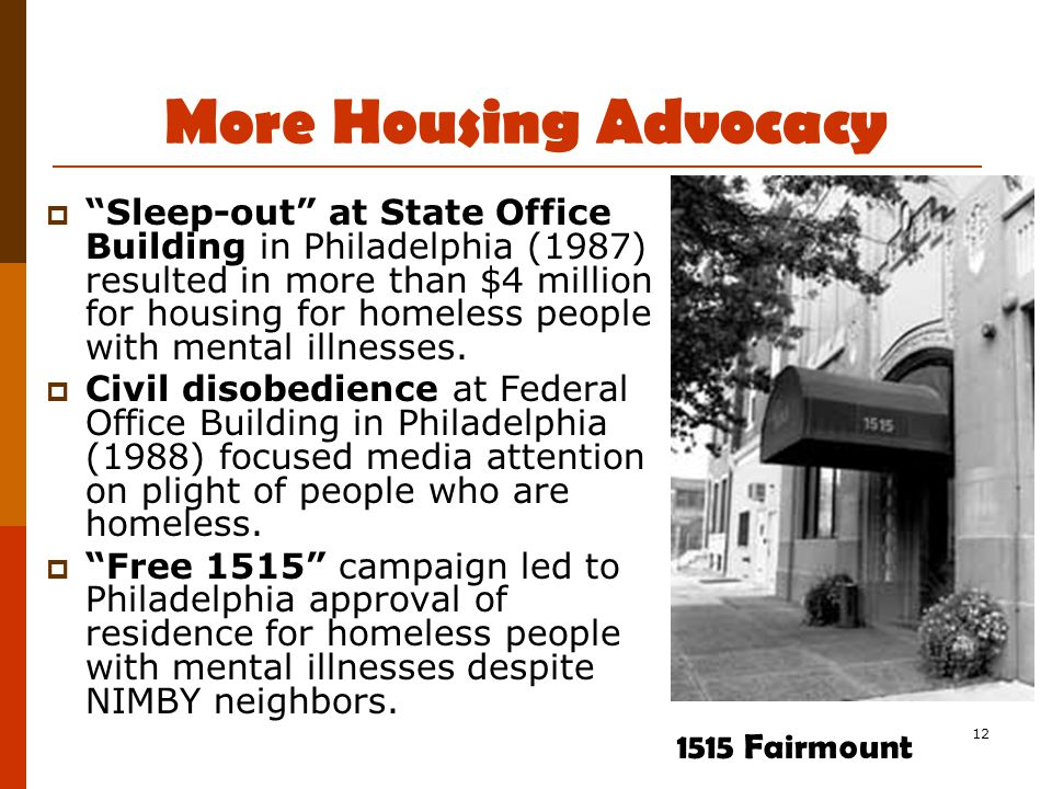 12 More Housing Advocacy  Sleep-out at State Office Building in Philadelphia (1987) resulted in more than $4 million for housing for homeless people with mental illnesses.