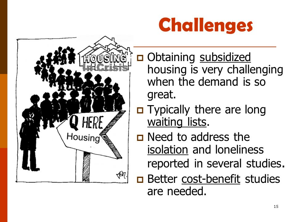 15 Challenges  Obtaining subsidized housing is very challenging when the demand is so great.