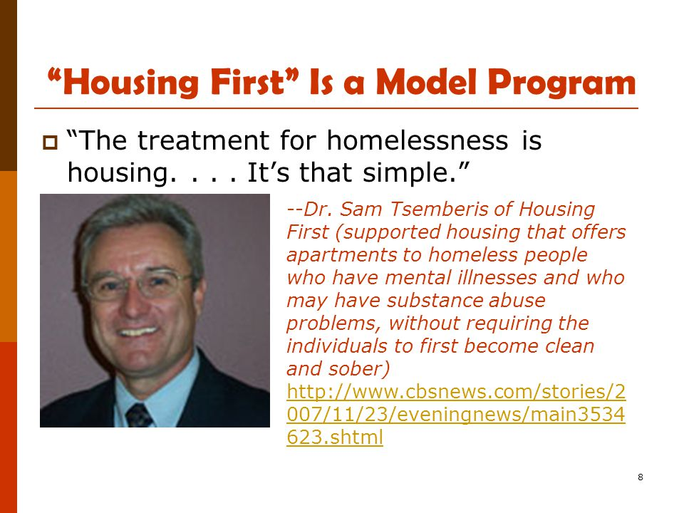 8 Housing First Is a Model Program  The treatment for homelessness is housing....