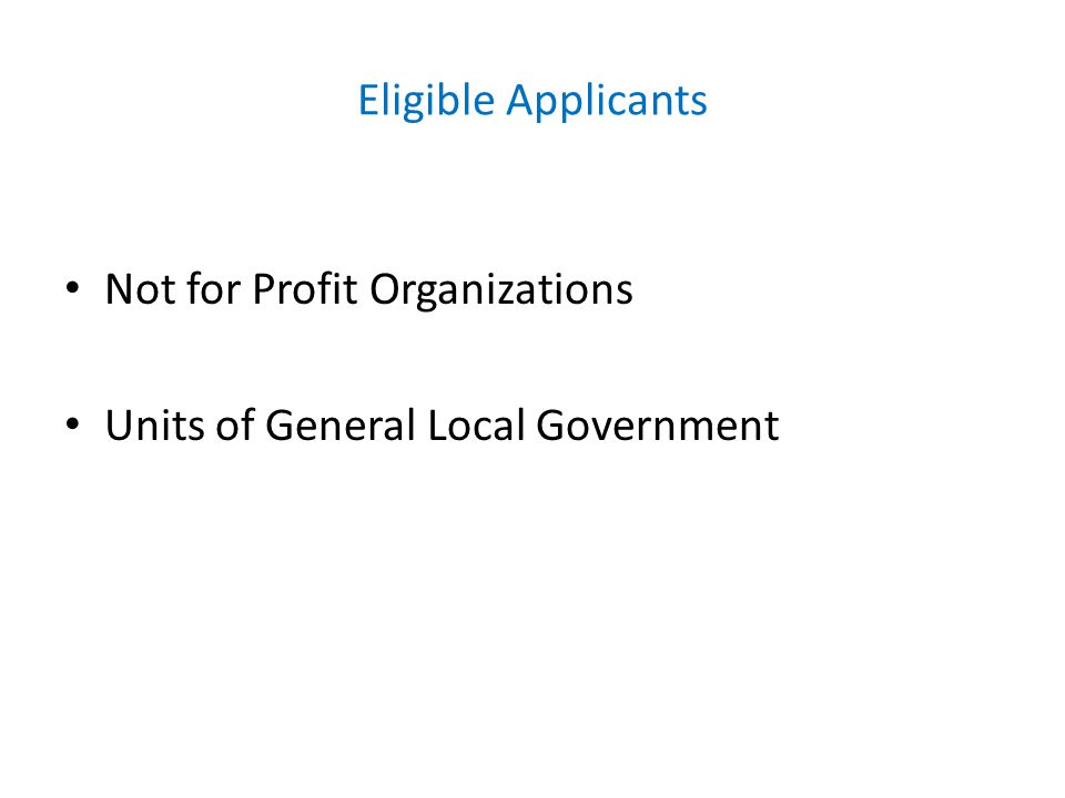 Eligible Applicants Not for Profit Organizations Units of General Local Government