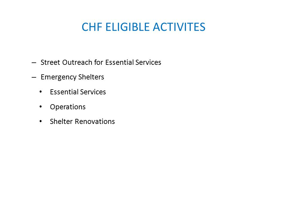 CHF ELIGIBLE ACTIVITES – Street Outreach for Essential Services – Emergency Shelters Essential Services Operations Shelter Renovations