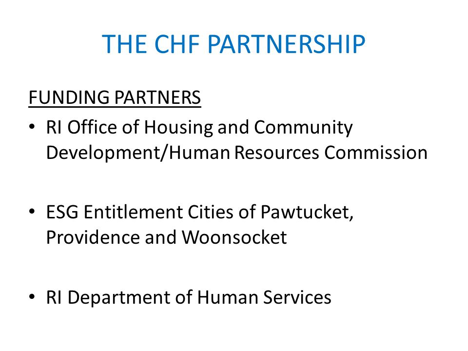 THE CHF PARTNERSHIP FUNDING PARTNERS RI Office of Housing and Community Development/Human Resources Commission ESG Entitlement Cities of Pawtucket, Pr