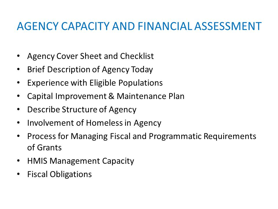 AGENCY CAPACITY AND FINANCIAL ASSESSMENT Agency Cover Sheet and Checklist Brief Description of Agency Today Experience with Eligible Populations Capit