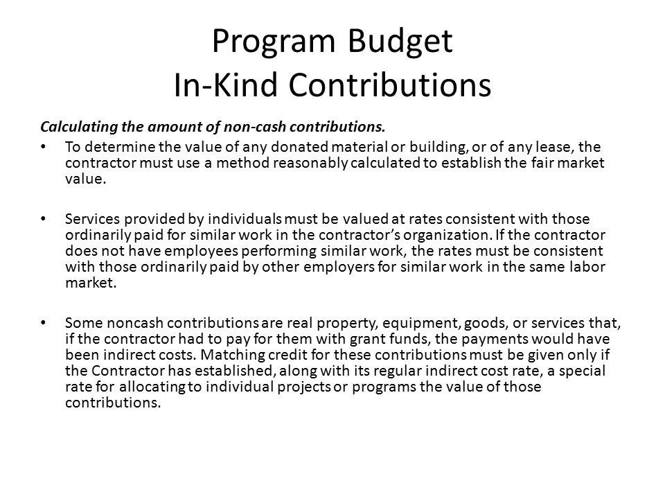 Program Budget In-Kind Contributions Calculating the amount of non-cash contributions. To determine the value of any donated material or building, or