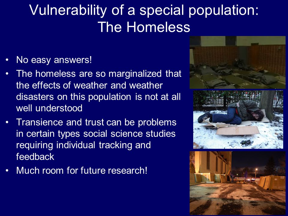 Vulnerability of a special population: The Homeless No easy answers.